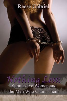 Nothing Less: Submissive Women and the Men Who Claim Them