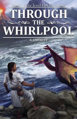 Through the Whirlpool: Book I in the Jewel Fish Chronicles