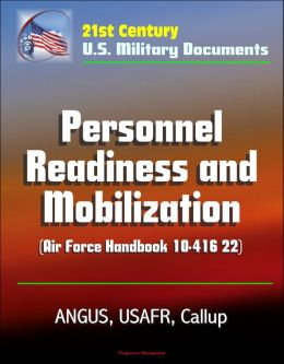 21st Century U.S. Military Documents: Personnel Readiness and Mobilization (Air Force Handbook 10-416 22) - ANGUS, USAFR, Callup