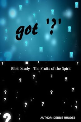 Got '?' Series: A Study Guide on the Fruits of the Spirit: Newest Version w/Expanded Study Notes!