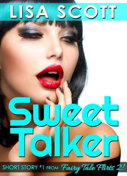 Sweet Talker (Short Story #1 from Fairy Tale Flirts 2!)