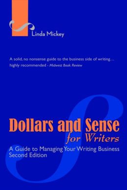 Dollars and Sense for Writers: A Guide to Managing Your Writing Business 2nd Edition