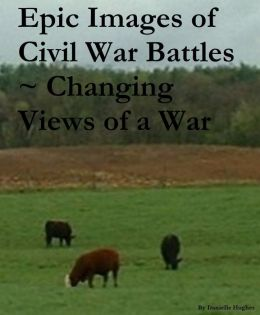 Epic Images of Civil War Battles ~ Changing Views of a War
