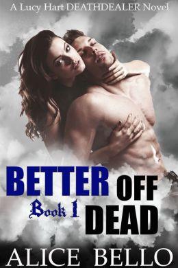 Better Off Dead : A Lucy Hart, Deathdealer Novel (Book One)