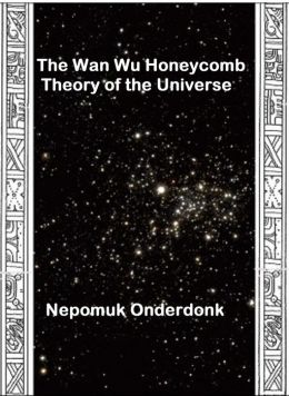 The Wan Wu Honeycomb Theory of the Universe