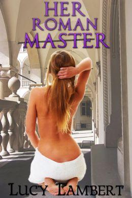 Her Roman Master: A Historical Erotic Romance Novella