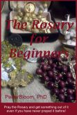 Book Cover Image. Title: The Rosary For Beginners, Author: Pedar Bloom