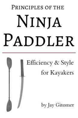Principles of the Ninja Paddler: Efficiency & Style for Kayakers