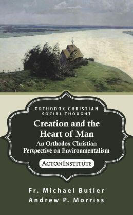 Creation and the Heart of Man: An Orthodox Christian Perspective on Environmentalism
