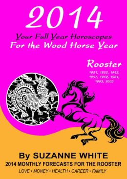 2014 Rooster Your Full Year Horoscopes For The Wood Horse Year