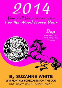 2014 Dog Your Full Year Horoscopes For The Wood Horse Year