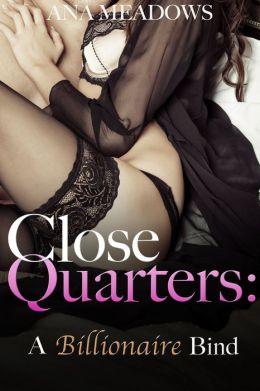 Close Quarters: A Billionaire Bind (Part Two) (BDSM And Domination Erotic Romance Novelette)