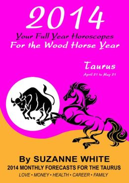2014 Taurus Your Full Year Horoscopes For The Wood Horse Year