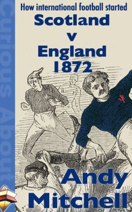 England v Scotland: A history of the world's oldest ...