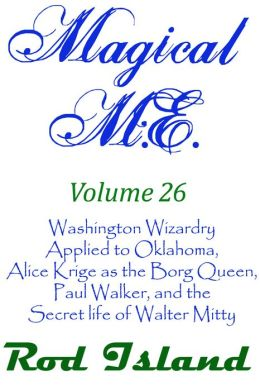 Magical M.E.: Washington Wizardry Applied to Oklahoma, Alice Krige as the Borg Queen, Paul Walker, and the Secret Life of Walter Mitty, Volume 26