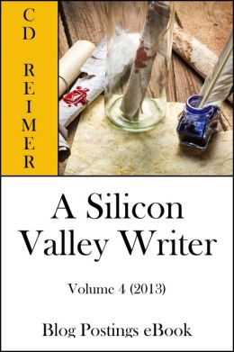A Silicon Valley Writer Volume 4 (2013) (Blog Postings)