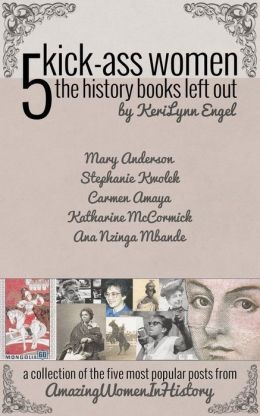 Amazing Women In History: 5 Kick-Ass Women the History Books Left Out