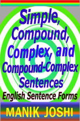 Simple, Compound, Complex, and Compound-Complex Sentences: English Sentence Forms