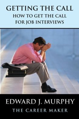 Getting The Call: How to Get The Call for Job Interviews