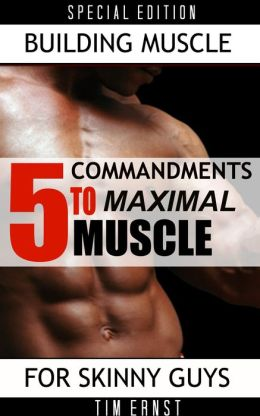 5 Commandments To Maximal Muscle