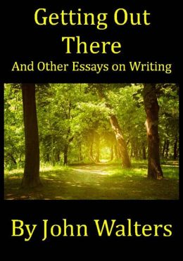 Getting Out There and Other Essays on Writing