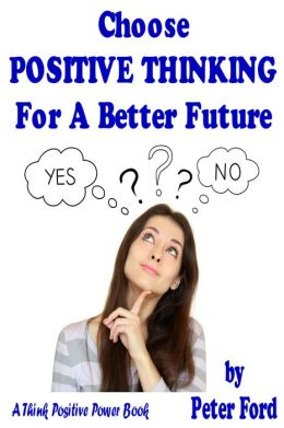 Choose Positive Thinking For A Better Future