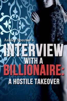 Interview With A Billionaire: A Hostile Takeover (Part Two) (A BDSM Erotic Romance Novelette)