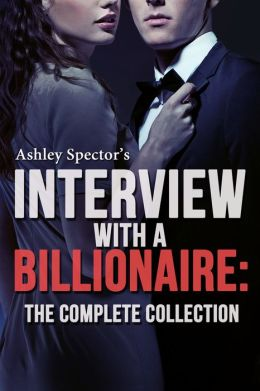 Interview With A Billionaire: The Complete Collection (A BDSM Erotic Romance Novel)