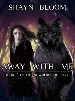 Away With Me: Book Two of the Newborn Trilogy
