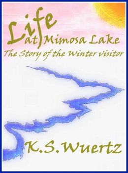 Life At Mimosa Lake: The Story of the Winter Visitor