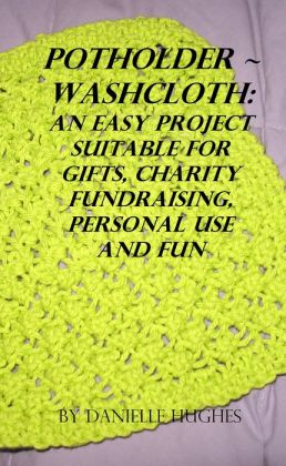 Potholder ~ Washcloth: An easy project. Suitable for gifts, charity fundraising, personal use and fun.