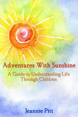Adventures with Sunshine: A Guide to Understanding Life Through Children