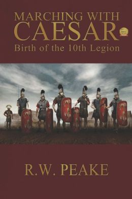 Marching With Caesar-Birth of the 10th Legion