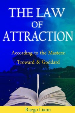 The Law of Attraction According to the Masters: Troward and Goddard