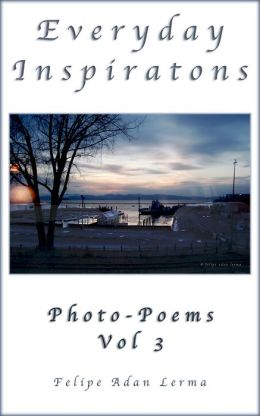 Everyday Inspiration: PhotoPoems Vol 3