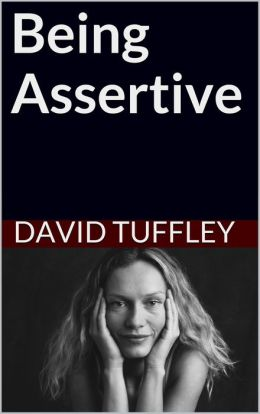 Being Assertive: Finding the Sweet-Spot Between Passive and Aggressive