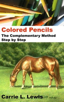 Colored Pencils: The Complementary Method Step by Step