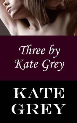 Three by Kate Grey