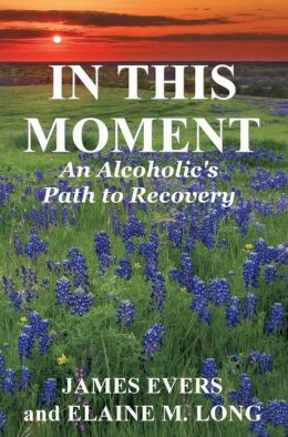 In This Moment: An Alcoholic's Path To Recovery