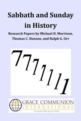 Sabbath and Sunday in History: Research Papers by Michael D. Morrison, Thomas C. Hanson, and Ralph G. Orr