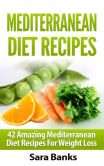 Book Cover Image. Title: Mediterranean Diet Recipes:  42 Amazing Mediterranean Diet Recipes for Weight Loss, Author: Sara Banks