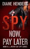 Book Cover Image. Title: Spy Now, Pay Later, Author: Diane Henders