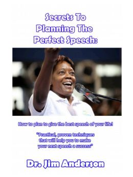Secrets To Planning The Perfect Speech: How To Plan To Give The Best Speech Of Your Life!