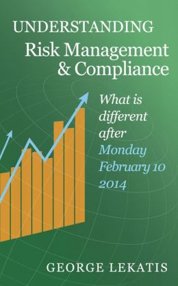 Understanding Risk Management and Compliance, What Is Different After Monday, February 10, 2014