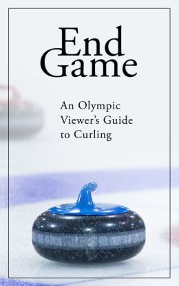 End Game: An Olympic Viewer's Guide to Curling