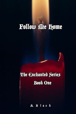 Follow Me Home ( Book One: The Enchanted Series)