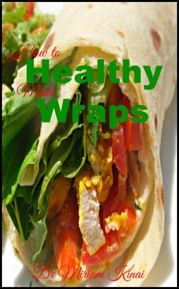 How to Make Healthy Wraps