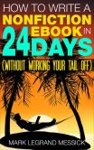 Book Cover Image. Title: How To Write A Nonfiction Ebook In 24 Days (Without Working Your Tail Off), Author: Mark LeGrand Messick