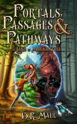 Portals, Passages & Pathways (Book 1: In the Land of Magnanthia)