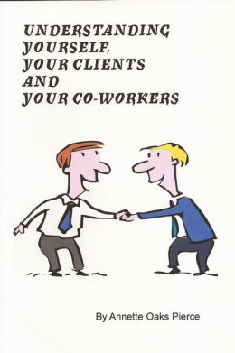 Understanding Yourself, Your Clients and Your Co-Workers